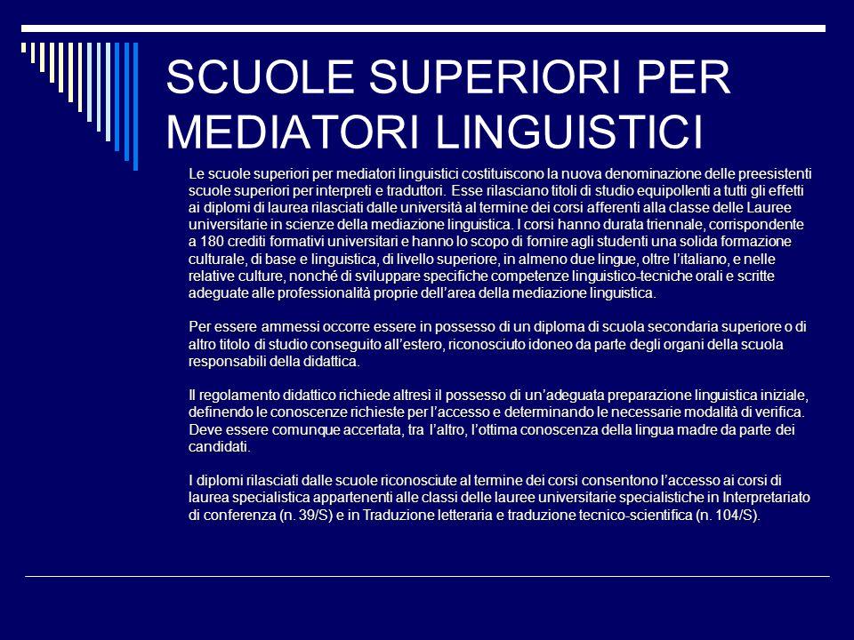 SCUOLE SUPERIORI PER MEDIATORI LINGUISTICI Le scuole superiori per mediatori linguistici costituiscono la nuova denominazione delle preesistenti scuole superiori per interpreti e traduttori.