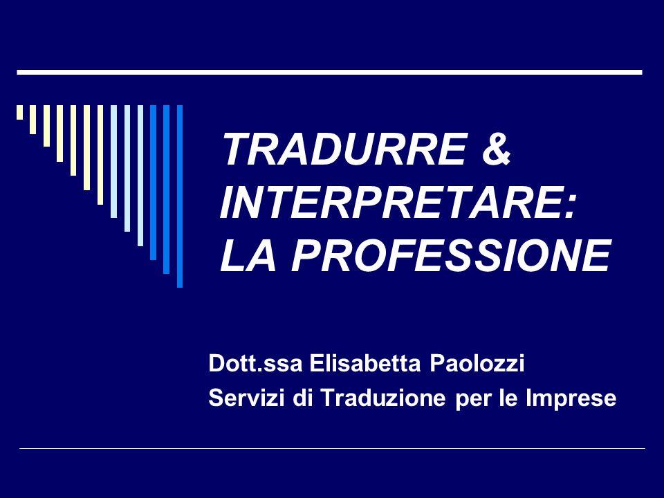 TRADURRE & INTERPRETARE: LA PROFESSIONE Dott.ssa Elisabetta Paolozzi Servizi di Traduzione per le Imprese