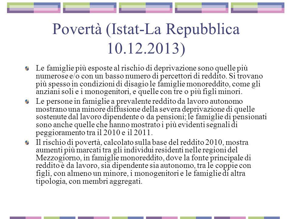 Povertà (Istat-La Repubblica 10.12.2013) Le famiglie più esposte al rischio di deprivazione sono quelle più numerose e/o con un basso numero di percet