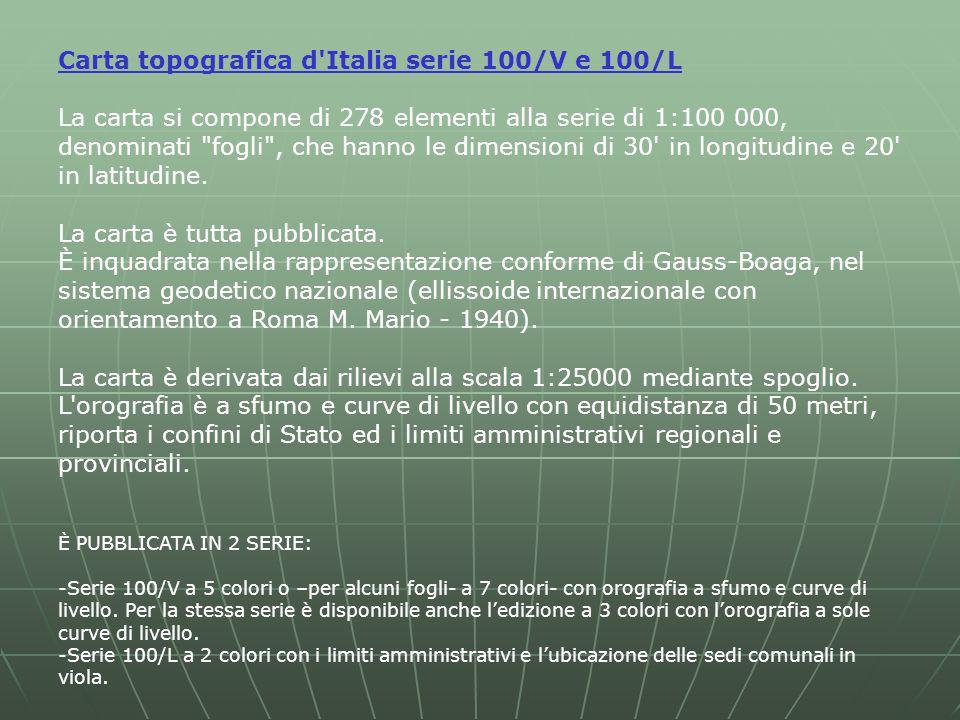 Carta topografica d Italia serie 100/V e 100/L La carta si compone di 278 elementi alla serie di 1:100 000, denominati fogli , che hanno le dimensioni di 30 in longitudine e 20 in latitudine.