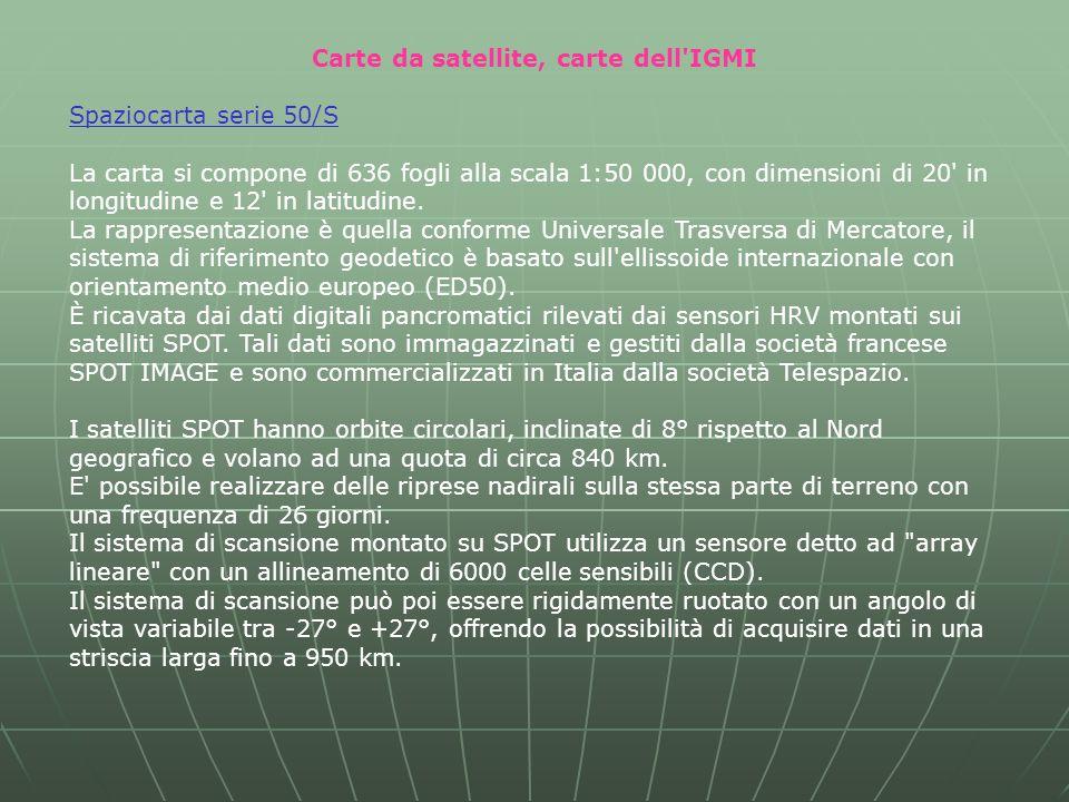 Carte da satellite, carte dell IGMI Spaziocarta serie 50/S La carta si compone di 636 fogli alla scala 1:50 000, con dimensioni di 20 in longitudine e 12 in latitudine.
