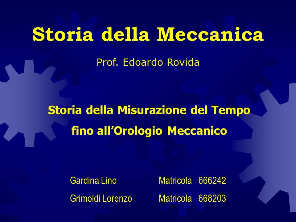 Prof. Edoardo Rovida Storia della Misurazione del Tempo fino all'Orologio Meccanico Gardina LinoMatricola 666242 Grimoldi LorenzoMatricola 668203 Stor