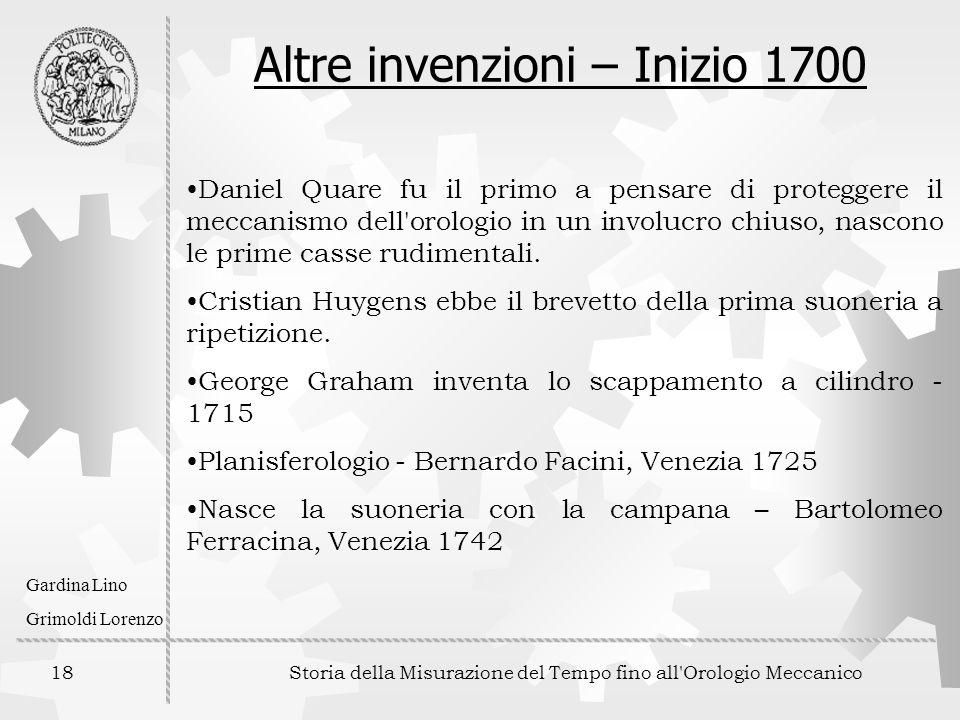 18 Storia della Misurazione del Tempo fino all'Orologio Meccanico Gardina Lino Grimoldi Lorenzo Altre invenzioni – Inizio 1700 Daniel Quare fu il prim