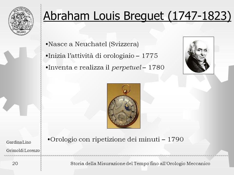 20 Storia della Misurazione del Tempo fino all'Orologio Meccanico Gardina Lino Grimoldi Lorenzo Abraham Louis Breguet (1747-1823) Nasce a Neuchatel (S