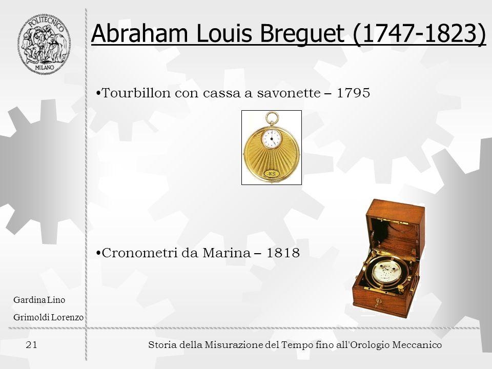 21 Storia della Misurazione del Tempo fino all'Orologio Meccanico Gardina Lino Grimoldi Lorenzo Abraham Louis Breguet (1747-1823) Tourbillon con cassa