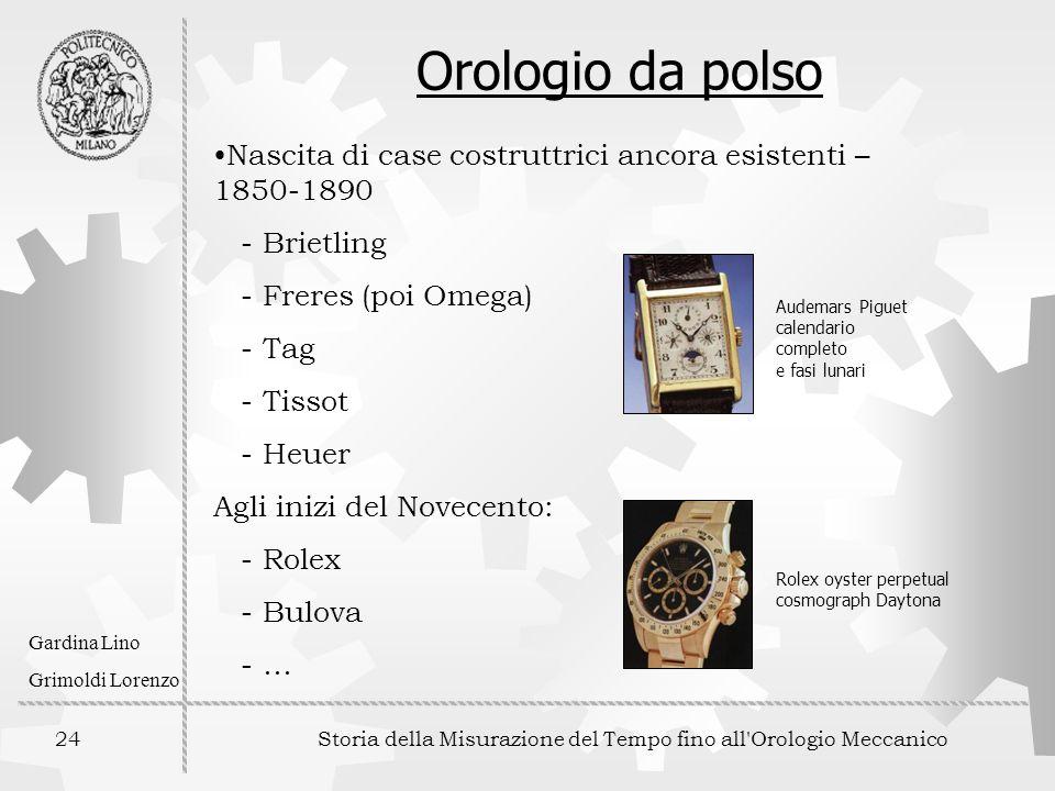 24 Storia della Misurazione del Tempo fino all'Orologio Meccanico Gardina Lino Grimoldi Lorenzo Nascita di case costruttrici ancora esistenti – 1850-1