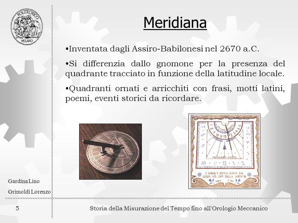 5 Storia della Misurazione del Tempo fino all'Orologio Meccanico Gardina Lino Grimoldi Lorenzo Meridiana Inventata dagli Assiro-Babilonesi nel 2670 a.