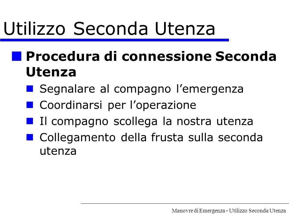 Manovre di Emergenza - Utilizzo Seconda Utenza Procedura di connessione Seconda Utenza Segnalare al compagno l'emergenza Coordinarsi per l'operazione