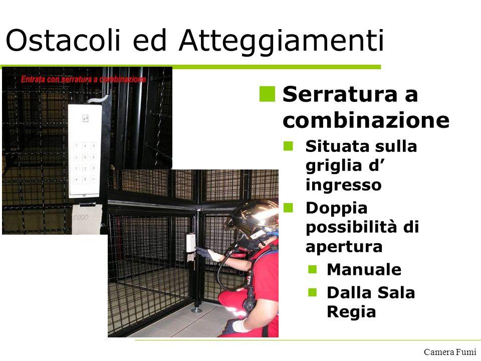 Camera Fumi Ostacoli ed Atteggiamenti Serratura a combinazione Situata sulla griglia d' ingresso Doppia possibilità di apertura  Manuale  Dalla Sala