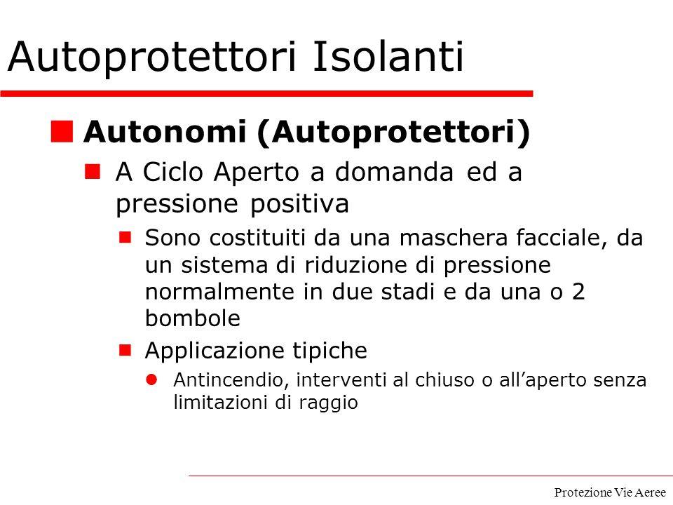 Protezione Vie Aeree Autonomi (Autoprotettori) A Ciclo Aperto a domanda ed a pressione positiva  Sono costituiti da una maschera facciale, da un sist
