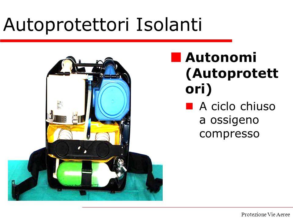Protezione Vie Aeree Autonomi (Autoprotett ori) A ciclo chiuso a ossigeno compresso Autoprotettori Isolanti