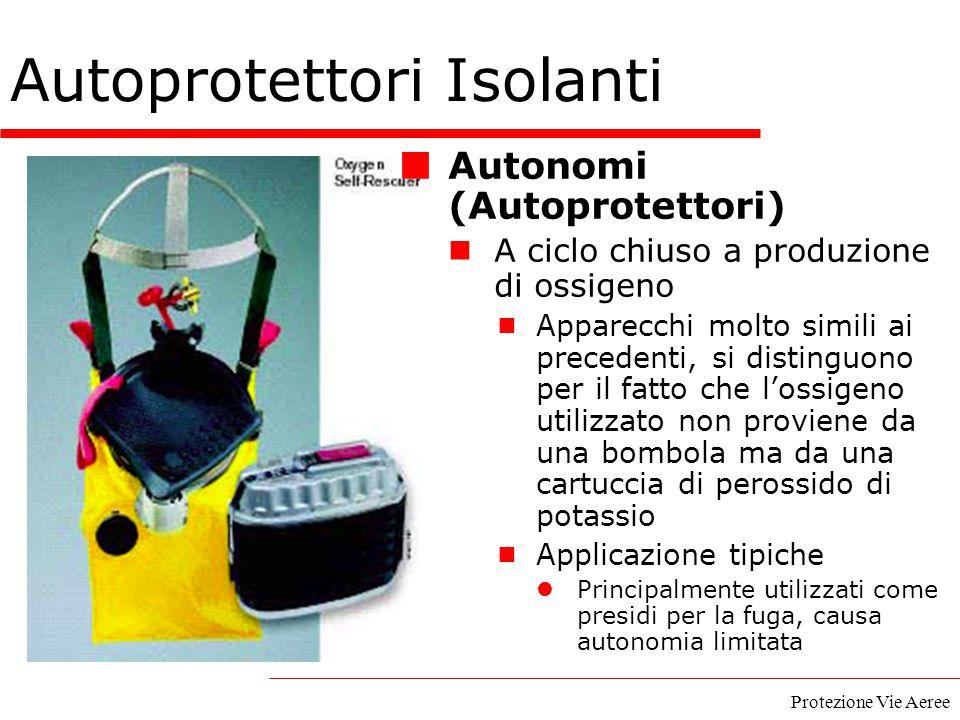 Protezione Vie Aeree Autoprotettori Isolanti Autonomi (Autoprotettori) A ciclo chiuso a produzione di ossigeno  Apparecchi molto simili ai precedenti