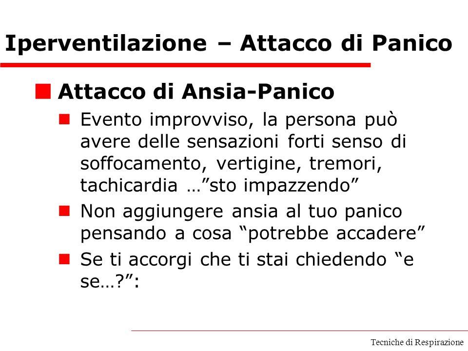 Tecniche di Respirazione Attacco di Ansia-Panico Evento improvviso, la persona può avere delle sensazioni forti senso di soffocamento, vertigine, trem
