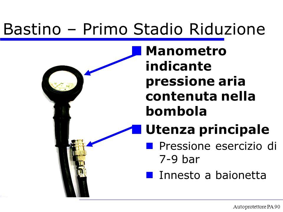 Autoprotettore PA 90 Bastino – Primo Stadio Riduzione Manometro indicante pressione aria contenuta nella bombola Utenza principale Pressione esercizio