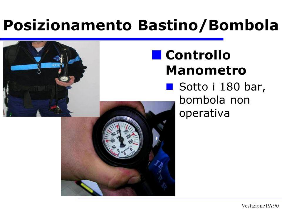 Vestizione PA 90 Posizionamento Bastino/Bombola Controllo Manometro Sotto i 180 bar, bombola non operativa