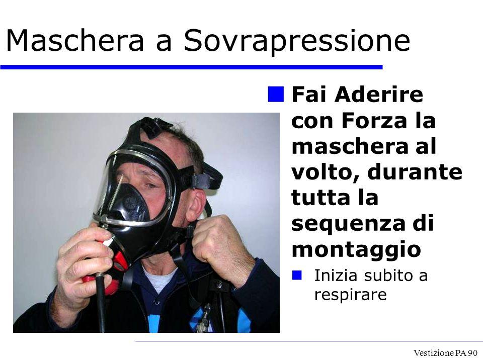 Vestizione PA 90 Fai Aderire con Forza la maschera al volto, durante tutta la sequenza di montaggio Inizia subito a respirare Maschera a Sovrapression