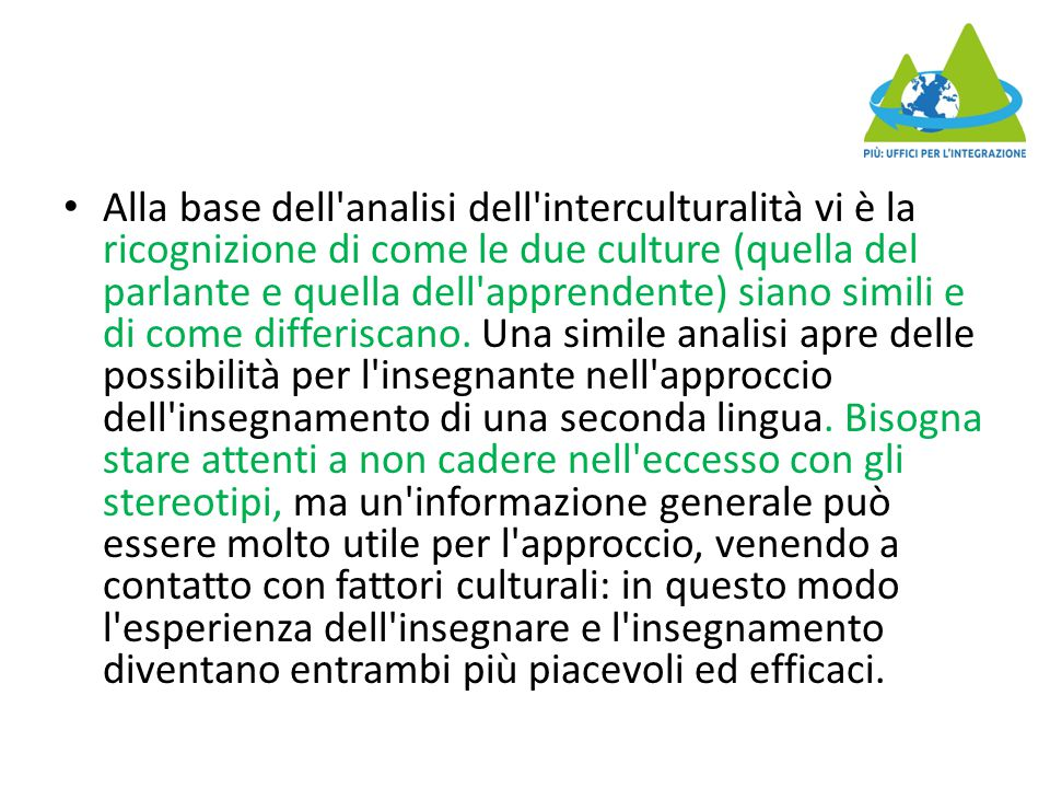 Alla base dell analisi dell interculturalità vi è la ricognizione di come le due culture (quella del parlante e quella dell apprendente) siano simili e di come differiscano.