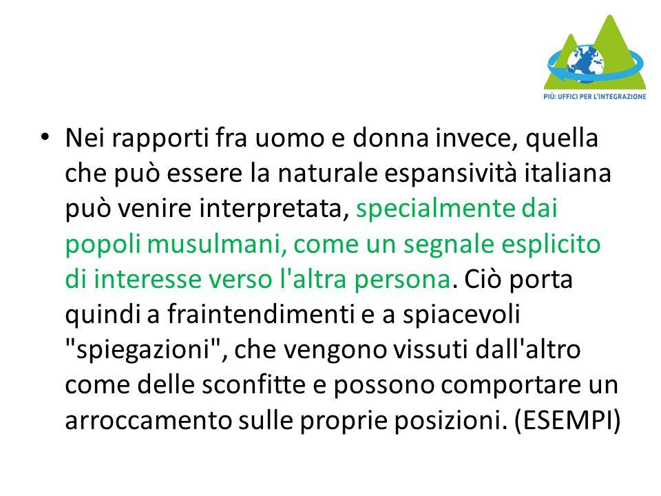 Nei rapporti fra uomo e donna invece, quella che può essere la naturale espansività italiana può venire interpretata, specialmente dai popoli musulmani, come un segnale esplicito di interesse verso l altra persona.