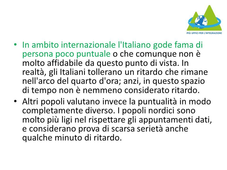 In ambito internazionale l Italiano gode fama di persona poco puntuale o che comunque non è molto affidabile da questo punto di vista.