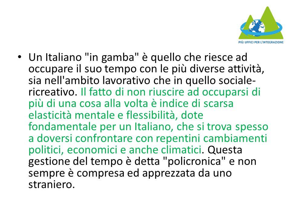 Un Italiano in gamba è quello che riesce ad occupare il suo tempo con le più diverse attività, sia nell ambito lavorativo che in quello sociale- ricreativo.