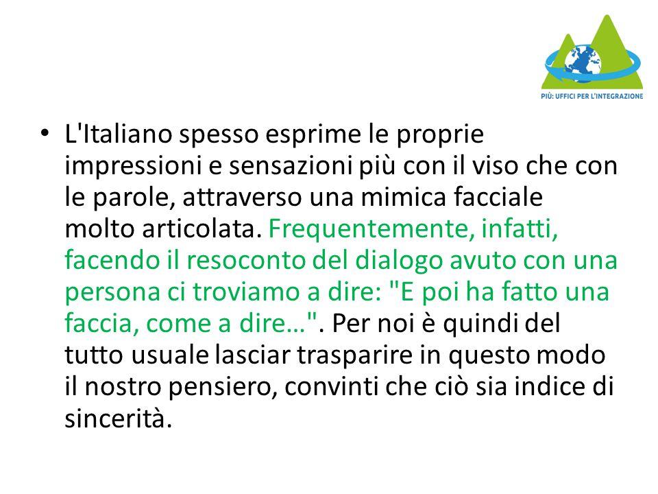 L Italiano spesso esprime le proprie impressioni e sensazioni più con il viso che con le parole, attraverso una mimica facciale molto articolata.