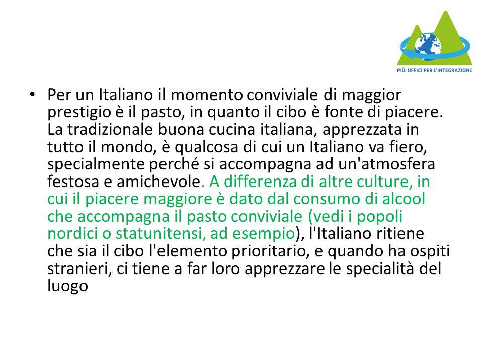 Per un Italiano il momento conviviale di maggior prestigio è il pasto, in quanto il cibo è fonte di piacere.