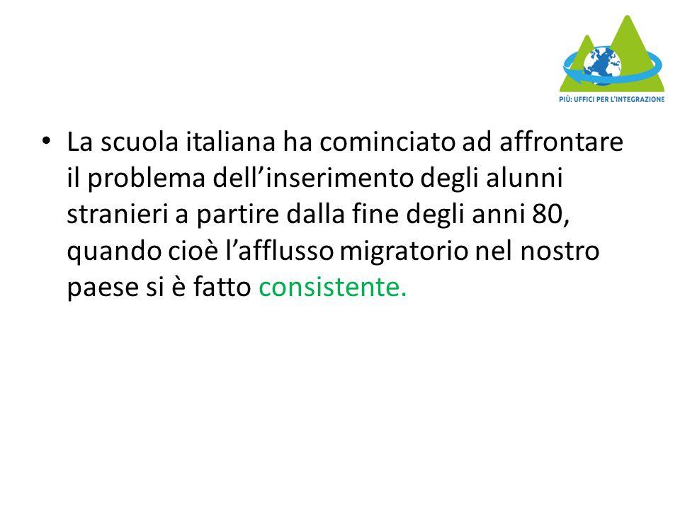 La scuola italiana ha cominciato ad affrontare il problema dell'inserimento degli alunni stranieri a partire dalla fine degli anni 80, quando cioè l'afflusso migratorio nel nostro paese si è fatto consistente.