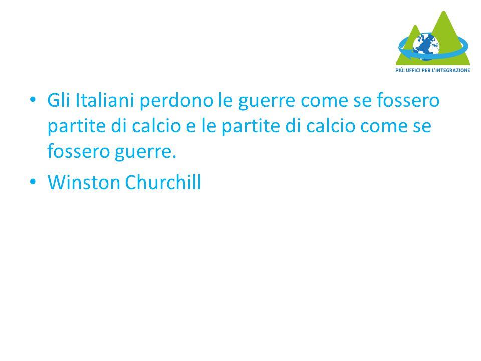 Gli Italiani perdono le guerre come se fossero partite di calcio e le partite di calcio come se fossero guerre.