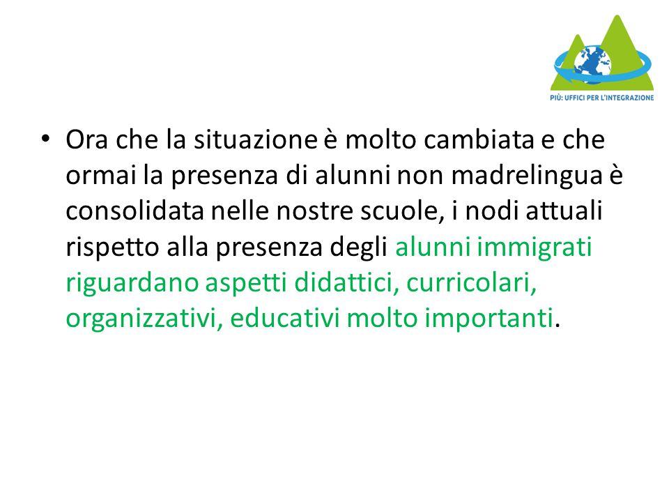 Ora che la situazione è molto cambiata e che ormai la presenza di alunni non madrelingua è consolidata nelle nostre scuole, i nodi attuali rispetto alla presenza degli alunni immigrati riguardano aspetti didattici, curricolari, organizzativi, educativi molto importanti.