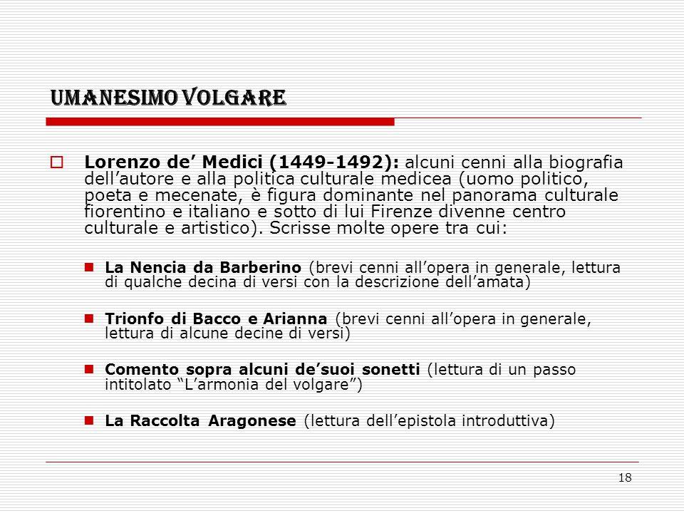 18 UMANESIMO VOLGARE  Lorenzo de' Medici (1449-1492): alcuni cenni alla biografia dell'autore e alla politica culturale medicea (uomo politico, poeta
