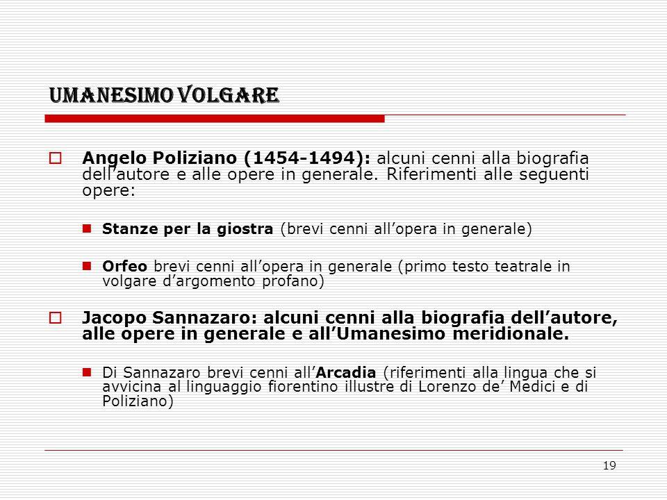 19 UMANESIMO VOLGARE  Angelo Poliziano (1454-1494): alcuni cenni alla biografia dell'autore e alle opere in generale. Riferimenti alle seguenti opere