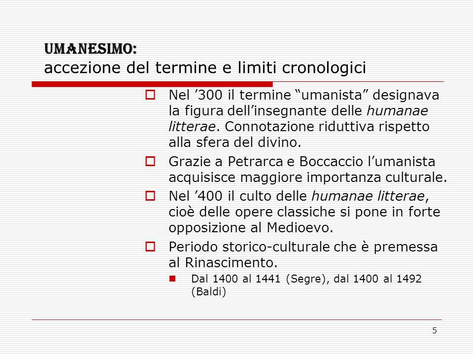 """5 UMANESIMO: accezione del termine e limiti cronologici  Nel '300 il termine """"umanista"""" designava la figura dell'insegnante delle humanae litterae. C"""