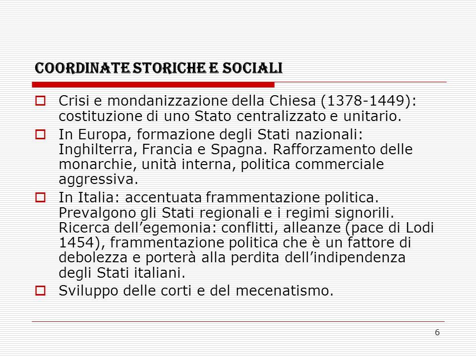 6 COORDINATE STORICHE E SOCIALI  Crisi e mondanizzazione della Chiesa (1378-1449): costituzione di uno Stato centralizzato e unitario.  In Europa, f