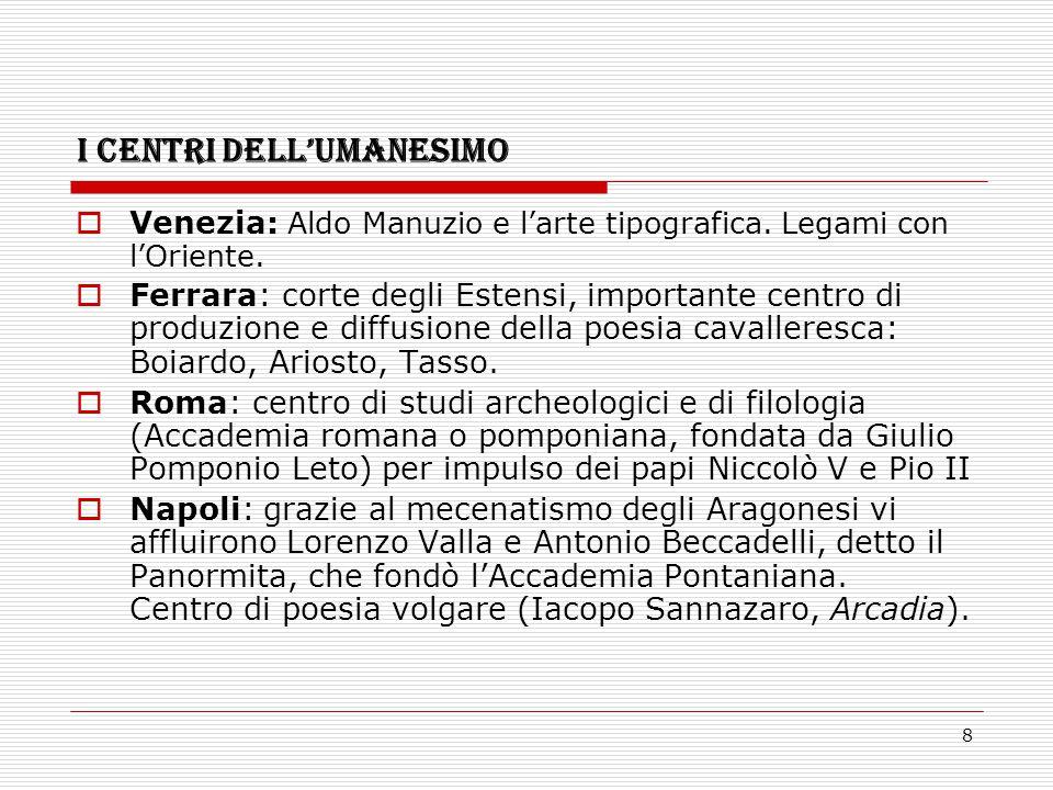 8 I CENTRI DELL'UMANESIMO  Venezia: Aldo Manuzio e l'arte tipografica. Legami con l'Oriente.  Ferrara: corte degli Estensi, importante centro di pro