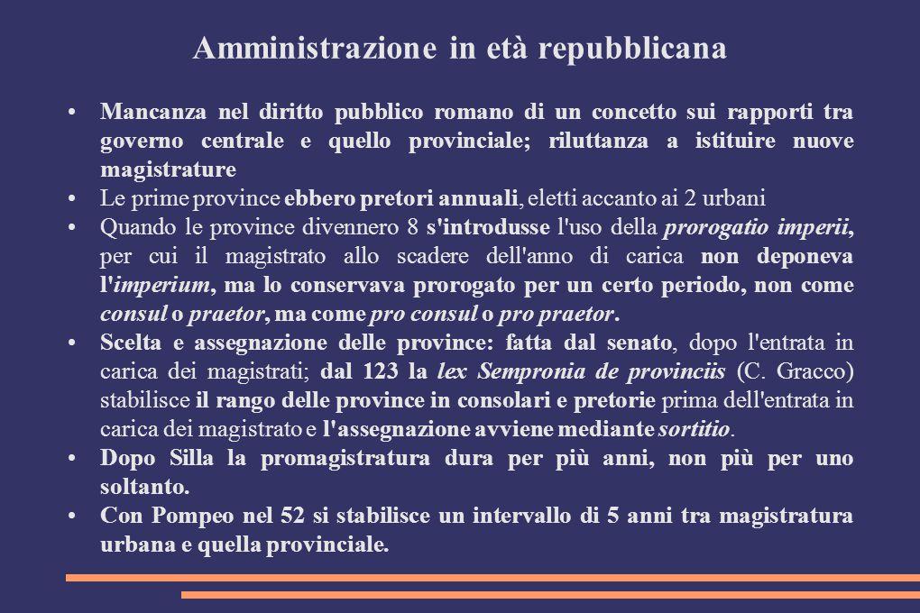 Amministrazione in età repubblicana Mancanza nel diritto pubblico romano di un concetto sui rapporti tra governo centrale e quello provinciale; rilutt