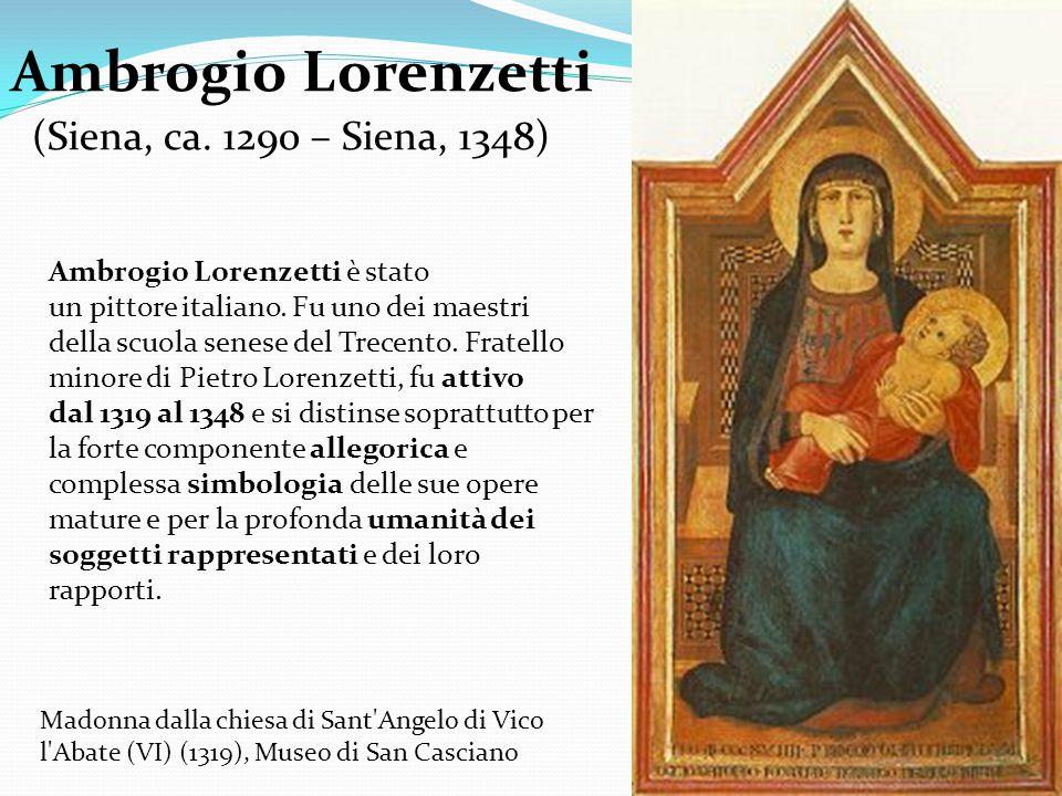 La Madonna col Bambino proveniente dalla chiesa di Sant Angelo di Vico l Abate presso San Casciano Val di Pesa ed esposto oggi nel Museo di San Casciano, è considerata la prima opera tra quelle attribuibili ad Ambrogio Lorenzetti.