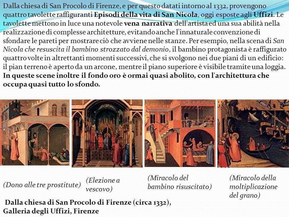Dalla chiesa di San Procolo di Firenze, e per questo datati intorno al 1332, provengono quattro tavolette raffiguranti Episodi della vita di San Nicola, oggi esposte agli Uffizi.