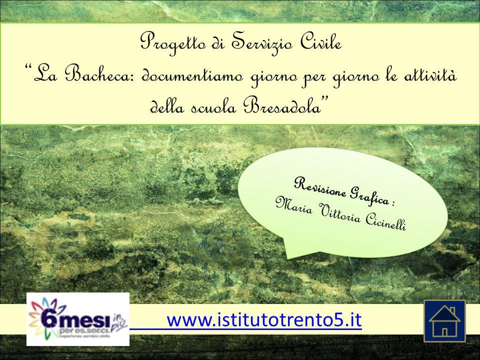 """www.istitutotrento5.it Revisione Grafica : Maria Vittoria Cicinelli Revisione Grafica : Maria Vittoria Cicinelli Progetto di Servizio Civile """"La Bache"""