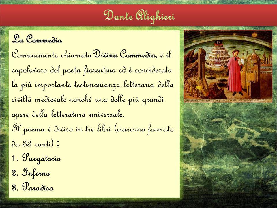 La Commedia Comunemente chiamataDivina Commedia, è il capolavoro del poeta fiorentino ed è considerata la più importante testimonianza letteraria della civiltà medievale nonché una delle più grandi opere della letteratura universale.