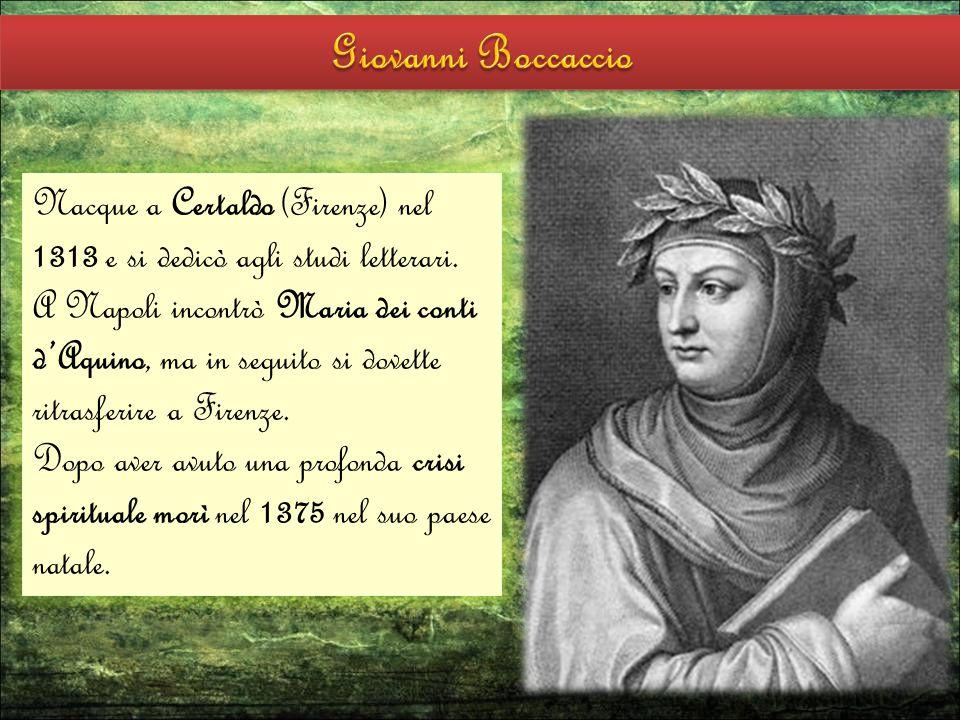 Nacque a Certaldo (Firenze) nel 1313 e si dedicò agli studi letterari. A Napoli incontrò Maria dei conti d'Aquino, ma in seguito si dovette ritrasferi
