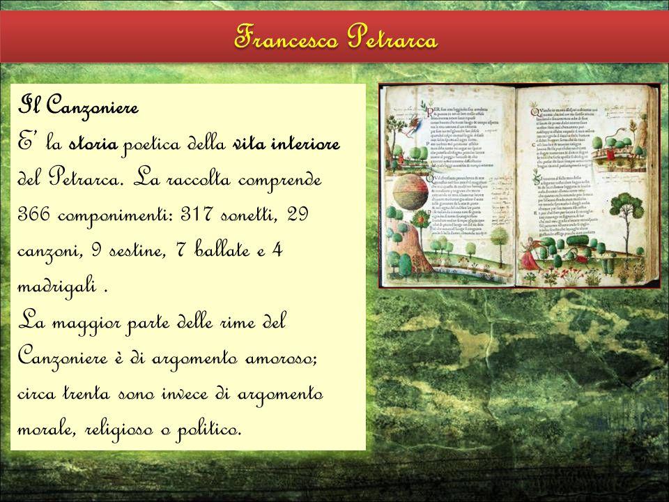 Il Canzoniere E' la storia poetica della vita interiore del Petrarca. La raccolta comprende 366 componimenti: 317 sonetti, 29 canzoni, 9 sestine, 7 ba