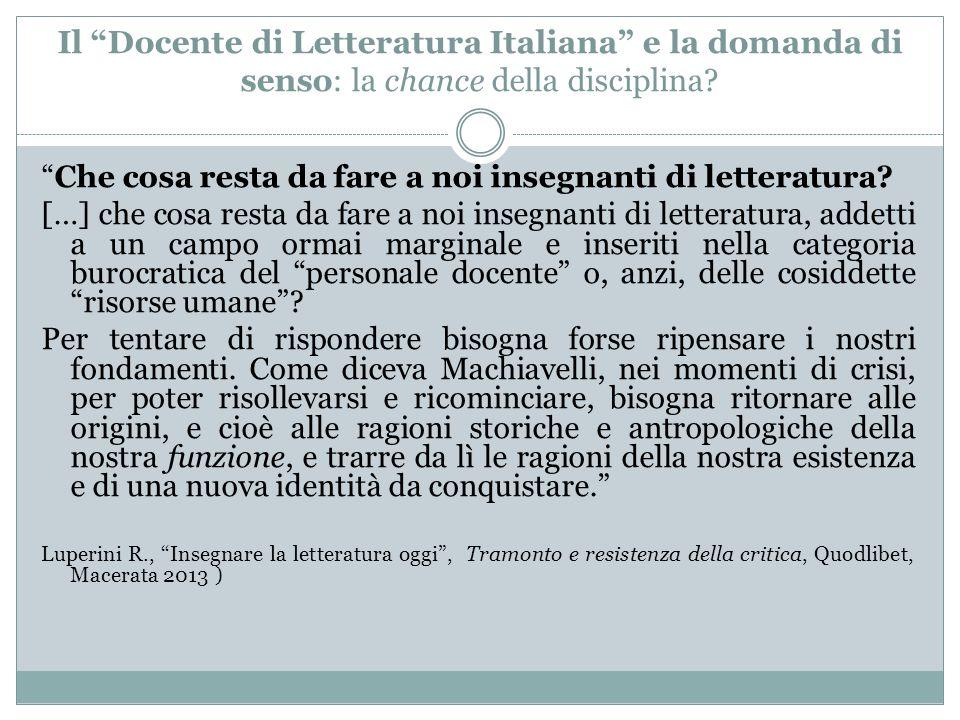 """Il """"Docente di Letteratura Italiana"""" e la domanda di senso: la chance della disciplina? """"Che cosa resta da fare a noi insegnanti di letteratura? […] c"""
