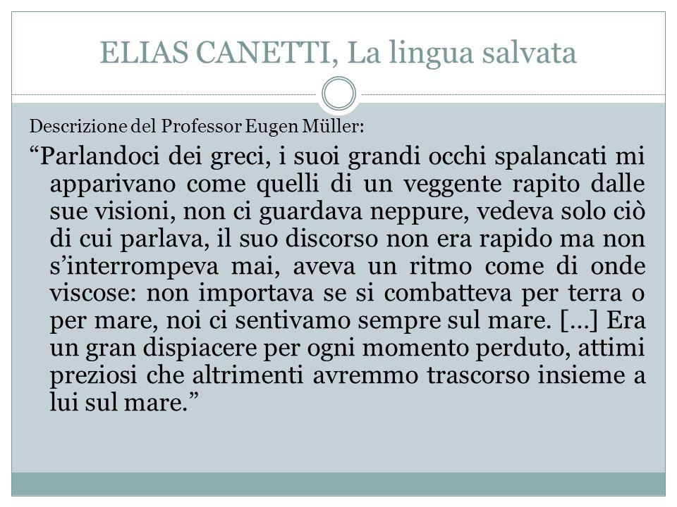"""ELIAS CANETTI, La lingua salvata Descrizione del Professor Eugen Müller: """"Parlandoci dei greci, i suoi grandi occhi spalancati mi apparivano come quel"""