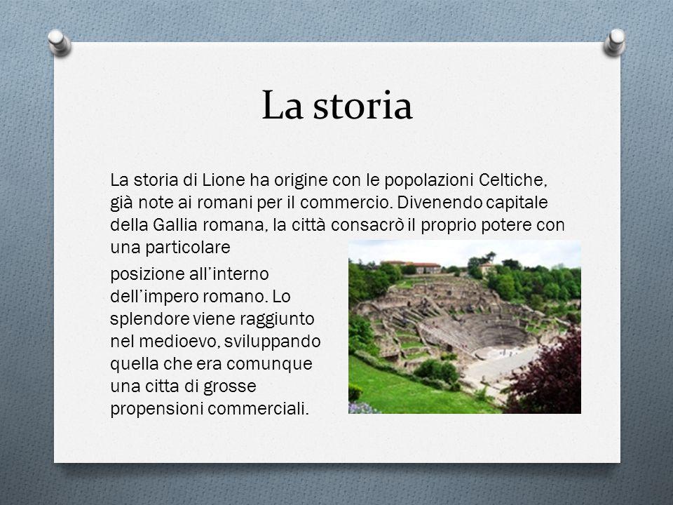 La storia La storia di Lione ha origine con le popolazioni Celtiche, già note ai romani per il commercio. Divenendo capitale della Gallia romana, la c