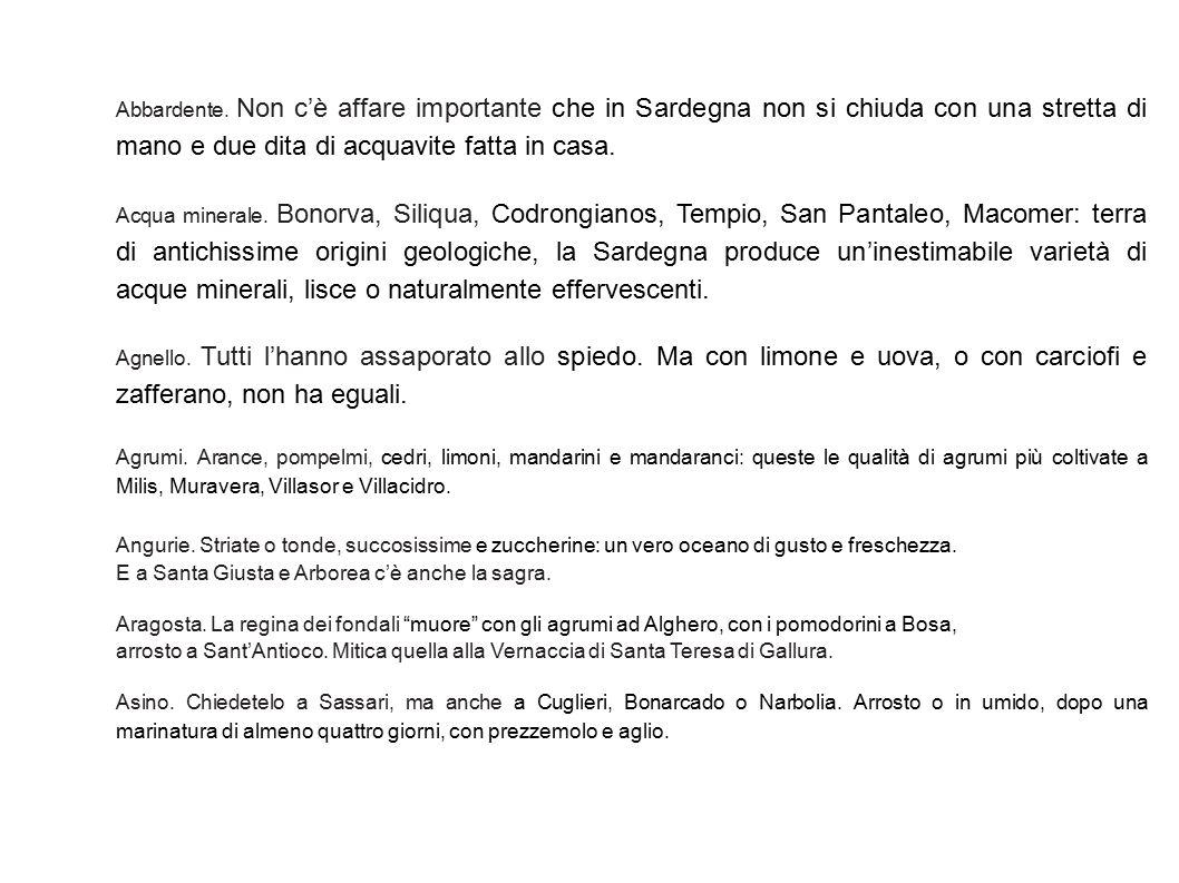 Abbardente. Non c'è affare importante che in Sardegna non si chiuda con una stretta di mano e due dita di acquavite fatta in casa. Acqua minerale. Bon