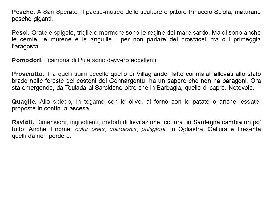 Pesche. A San Sperate, il paese-museo dello scultore e pittore Pinuccio Sciola, maturano pesche giganti. Pesci. Orate e spigole, triglie e mormore son
