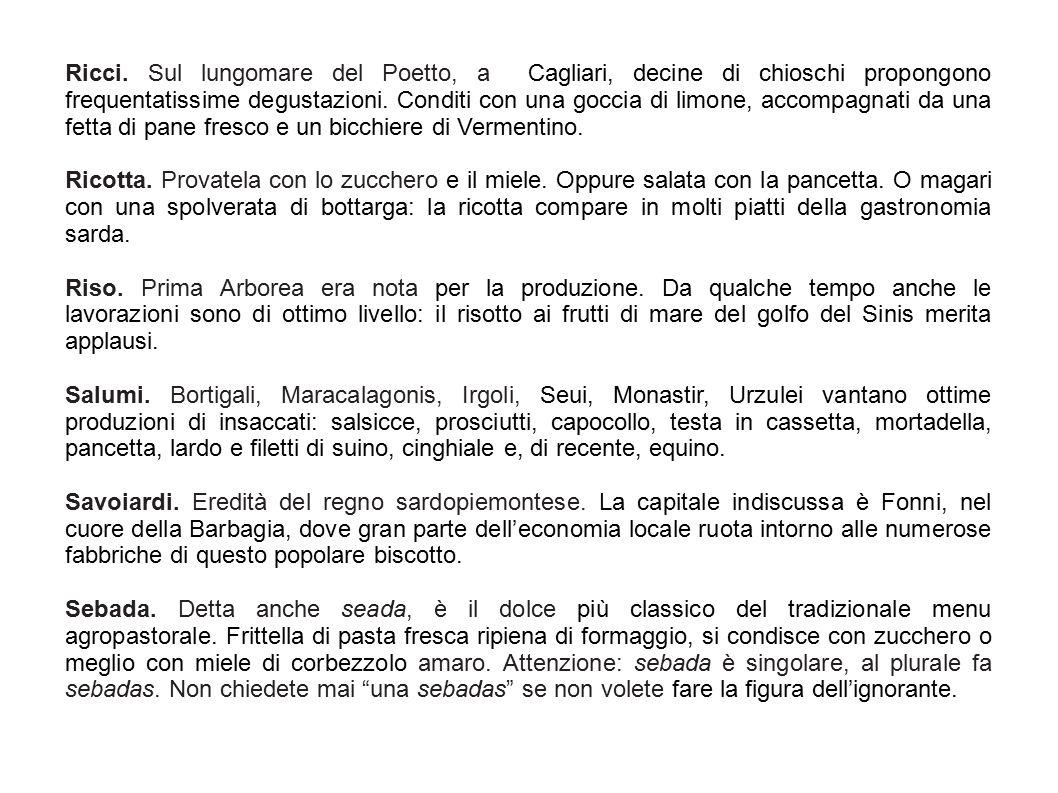 Ricci. Sul lungomare del Poetto, a Cagliari, decine di chioschi propongono frequentatissime degustazioni. Conditi con una goccia di limone, accompagna