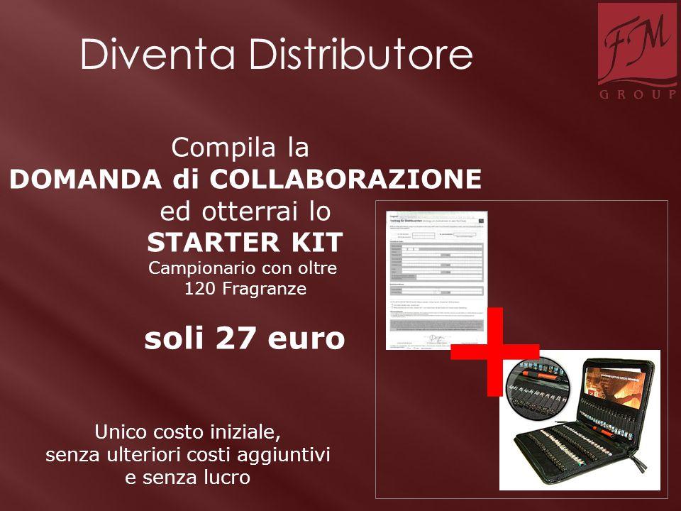 + Diventa Distributore Compila la DOMANDA di COLLABORAZIONE ed otterrai lo STARTER KIT Campionario con oltre 120 Fragranze soli 27 euro Unico costo in