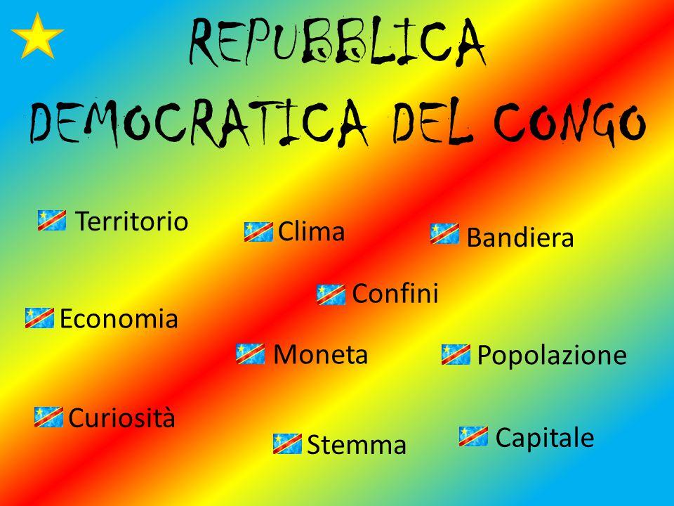 REPUBBLICA DEMOCRATICA DEL CONGO Territorio Bandiera Popolazione Economia Capitale Moneta Stemma Curiosità Confini Clima