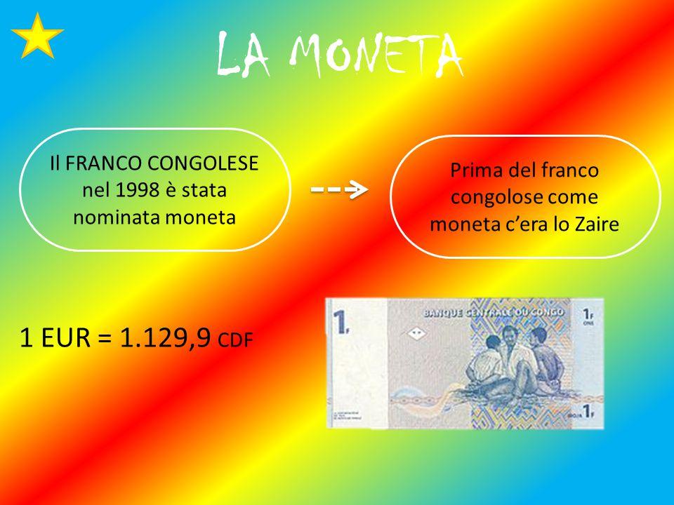 LA MONETA Il FRANCO CONGOLESE nel 1998 è stata nominata moneta 1 EUR = 1.129,9 CDF Prima del franco congolose come moneta c'era lo Zaire